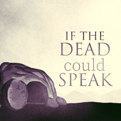 If the Dead Could Speak – Part 1 – Do Not Hold on to Me